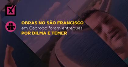 Obras no São Francisco em Cabrobó foram entregues por Dilma e Temer