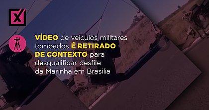 Vídeo de veículos militares tombados é retirado de contexto para desqualificar desfile da Marinha em Brasília