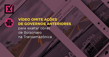 Vídeo omite ações de governos anteriores para exaltar obras de Bolsonaro na Transamazônica