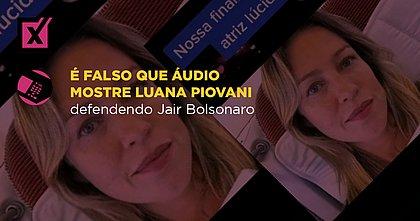 É falso que áudio mostre Luana Piovani defendendo Jair Bolsonaro