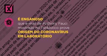 É enganoso que e-mail de Anthony Fauci mostrado no Fantástico prove origem do coronavírus em laboratório