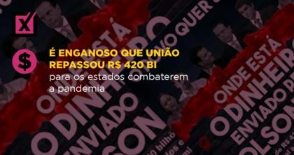 É enganoso que União repassou R$ 420 bi para os estados combaterem a pandemia