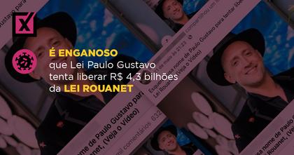 É enganoso que Lei Paulo Gustavo tenta liberar R$ 4,3 bilhões da Lei Rouanet