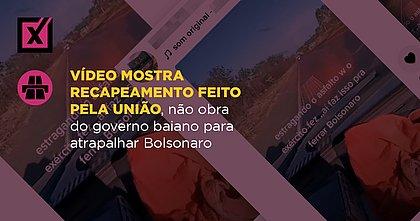 Vídeo mostra recapeamento feito pela União, não obra do governo baiano para atrapalhar Bolsonaro