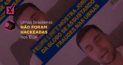Urnas brasileiras não foram hackeadas nos EUA