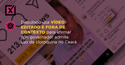 Deputado usa vídeo editado e fora de contexto para afirmar que governador admite uso da cloroquina no Ceará